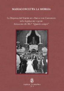 """Copertina di 'Dispensa dal matrimonio rato e non consumato nella legislazione vigente. Attuazione del M.P. """"Quaerit semper"""" (La)'"""