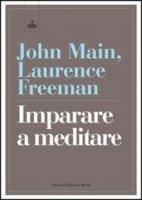 Imparare a meditare nella tradizione cristiana - John Main, Laurence Freeman
