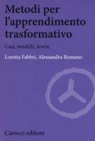 Metodi per l'apprendimento trasformativo. Casi, modelli, teorie - Fabbri Loretta, Romano Alessandra