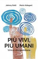Più vivi, più umani - Johnny Dotti , Mario Aldegani