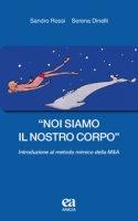 «Noi siamo il nostro corpo». Introduzione al metodo mimico della M&A - Rossi Sandro, Dinelli Serena