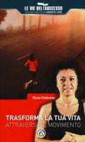 Trasforma la tua vita attraverso il movimento - Padovese Elena