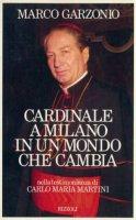 Cardinale a Milano in un mondo che cambia - Garzonio Marco