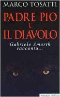 Padre Pio e il diavolo. Gabriele Amorth racconta... - Tosatti Marco
