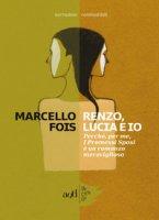 Renzo, Lucia e io. Perché, per me, «I promessi sposi» è un romanzo meraviglioso - Fois Marcello