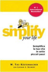 Copertina di 'Simplify your life. Semplifica la tua vita in sette piccoli passi'