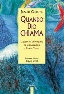 Copertina di 'Quando Dio chiama. 12 storie di conversione da sant'Agostino a Madre Teresa.'