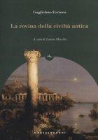 La rovina della civiltà antica - Ferrero Guglielmo
