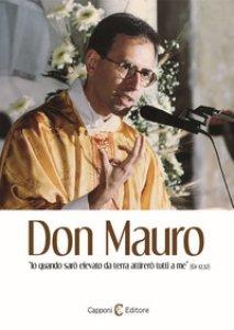 Copertina di 'Don Mauro. «Io quando sarò elevato da terra attirerò tutti a me» (Gv 12,32)'