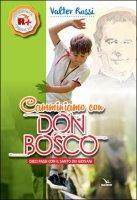 Camminiamo con don Bosco - Valter Rossi