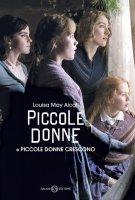 Piccole donne e Piccole donne crescono - Alcott Louisa May
