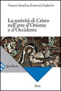 Copertina di 'La natività di Cristo nell'arte d'Oriente e d'Occidente'