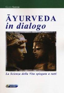 Copertina di 'Ayurveda in dialogo. La scienza della vita spiegata a tutti'