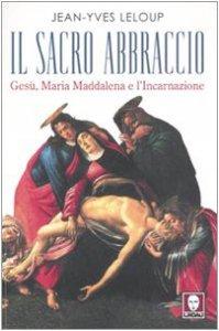 Copertina di 'Il sacro abbraccio. Maria Maddalena e l'Incarnazione'