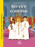 Servire a Messa . Piccola guida del ministrante. - Sophie de Mullenheim