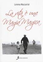 La vita è una magia magica - Mazzariol Lorena