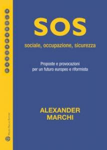 Copertina di 'Sos: sociale, occupazione, sicurezza. Proposte e provocazioni per un futuro europeo e riformista'