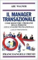 Il manager transazionale. Come risolvere i problemi delle persone con l'analisi transazionale - Wagner Abe