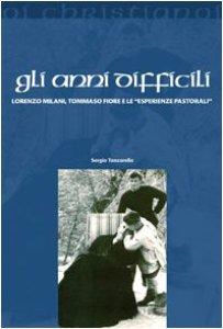 Copertina di 'Gli anni difficili. Lorenzo Milani, Tommaso Fiore e le «esperienze pastorali»'