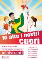 In alto i nostri cuori. Sussidio gruppo ministranti di Vincenzo Marinelli su LibreriadelSanto.it