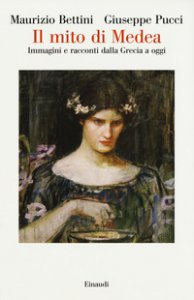 Copertina di 'Il mito di Medea. Immagini e racconti dalla Grecia a oggi'