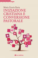 Iniziazione cristiana e conversione pastorale - Maria Grazia Rasia