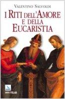I riti dell'Amore e della Eucaristia - Salvoldi Valentino
