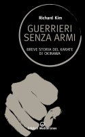 Guerrieri senza armi - Richard Kim