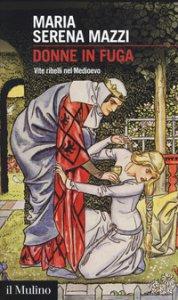 Copertina di 'Donne in fuga. Vite ribelli nel Medioevo'