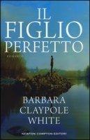 Il figlio perfetto - Claypole White Barbara