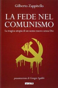 Copertina di 'Fede nel comunismo. La tragica utopia di un uomo nuovo senza Dio. (La)'
