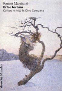 Copertina di 'Orfeo barbaro. Cultura e mito in Dino Campana'