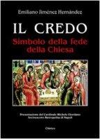 Il Credo. Simbolo della fede della Chiesa - Jiménez Hernandez Emiliano