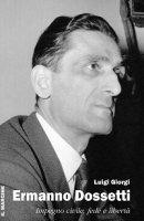 Ermanno Dossetti. Impegno civile, fede e libertà - Luigi Giorgi