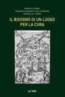Il bisogno di un luogo per la cura - Di Fiorino Mario, Ungaretti dell'Immagine Francesco, Marin Raffaella F.