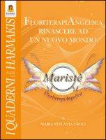 Floriterapiangelica. Rinascere ad un nuovo mondo - Croci Maria Stefania