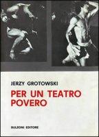 Per un teatro povero - Grotowski Jerzy