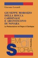Giuseppe Marozzo della Rocca cardinale e arcivescovo di Novara. La Restaurazione nel Regno di Sardegna - Lorandi Giacomo