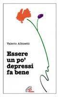 Essere un po' depressi fa bene - Albisetti Valerio
