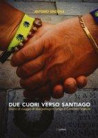 Due cuori verso Santiago. Diario di viaggio di due pellegrini lungo il Cammino inglese - Sindona Antonio