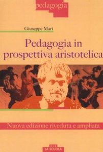 Copertina di 'Pedagogia in prospettiva aristotelica'