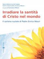Irradiare la santità di Cristo nel mondo - Opera Madonnina del Grappa Centro di Spir. P. E. Mauri