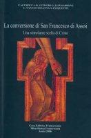 La conversione di s. Francesco di Assisi. Una stimolante scelta di Cristo