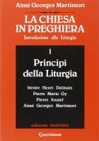 La Chiesa in preghiera [vol_1] / Principi della liturgia - Martimort A. Georges