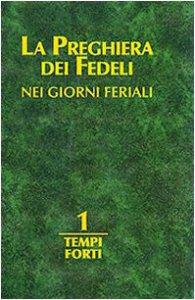 Copertina di 'La preghiera dei fedeli nei giorni feriali. (Vol. I) Tempi forti'