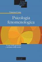 Psicologia fenomenologica. Forme dell'esperienza e struttura della mente - Costa Vincenzo