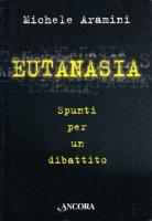 Eutanasia. Spunti per un dibattito - Aramini Michele