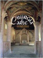 Liturgia e arte. I luoghi della celebrazione - Gatti Vincenzo