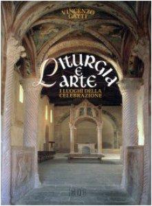 Copertina di 'Liturgia e arte. I luoghi della celebrazione'