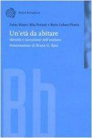 Un' età da abitare. Identità e narrazione nell'anziano - Moser Fabio,  Pezzati Rita,  Luban Plozza Boris